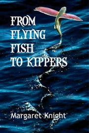 From Flying Fish to Kippers ebook by Margaret Knight