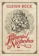 The Immortal Nicholas ebook by Glenn Beck