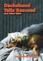 Dachshund Tails Rescued and Other Tales ebook by Marilyn Cochran Mosley
