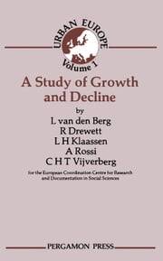 A Study of Growth and Decline: Urban Europe ebook by van den Berg, Leo