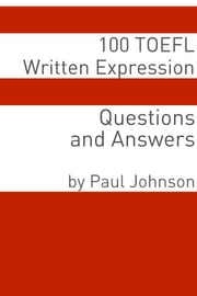 100 TOEFL Written Expression Questions and Answers ebook by Minute Help