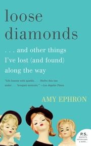 Loose Diamonds - …and other things I've lost (and found) along the way ebook by Amy Ephron