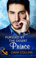 Pursued By The Desert Prince (Mills & Boon Modern) (The Sauveterre Siblings, Book 1) eBook by Dani Collins
