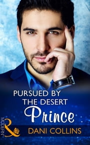 Pursued By The Desert Prince (Mills & Boon Modern) (The Sauveterre Siblings, Book 1) ekitaplar by Dani Collins