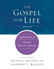 The Gospel & Racial Reconciliation ebook by Russell D. Moore,Andrew T. Walker