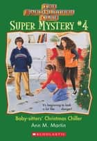 The Baby-Sitters Club Super Mystery #4: Christmas Chiller ebook by Ann M. Martin