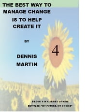 The Best Way to Manage Change is to Help Create It ebook by Dennis Martin