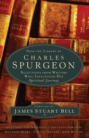 From the Library of Charles Spurgeon - Selections From Writers Who Influenced His Spiritual Journey ebook by James Stuart Bell