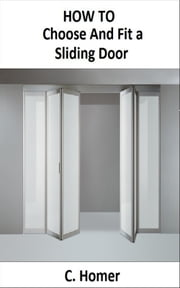 How to choose and fit a sliding door ebook by C. Homer