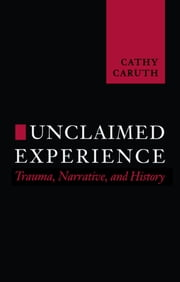 Unclaimed Experience - Trauma, Narrative and History ebook by Cathy Caruth