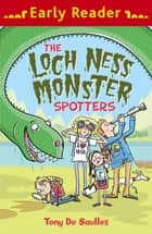 The Loch Ness Monster Spotters ebook by Tony De Saulles