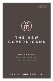 The New Copernicans - Understanding the Millennial Contribution to the Church ebook by Thomas Nelson