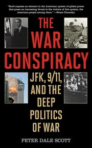 The War Conspiracy - JFK, 9/11, and the Deep Politics of War ebook by Peter Dale Scott