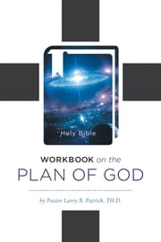 Workbook On The Plan Of God ebook by Pastor Larry B. Patrick TH.D.