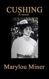 CUSHING, a Novel ebook by marylou miner