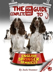 The Complete Guide to English Springer Spaniel ebook by Jack Stanner