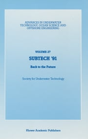 SUBTECH '91 - Back to the Future. Papers presented at a conference organized by the Society for Underwater Technology and held in Aberdeen, UK, November 12–14, 1991 ebook by Society for Underwater Technology (SUT)