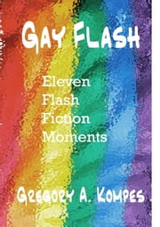 Gay Flash ebook by Gregory A. Kompes