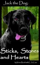Jack the Dog: Sticks, Stones, and Hearts ebook by Victor Brodt