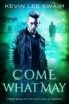 Come What May - Sam Harlan, Vampire Hunter ebook by Kevin Lee Swaim