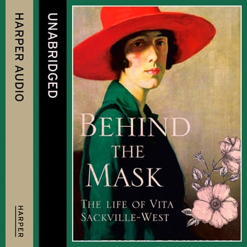 Behind the Mask: The Life of Vita Sackville-West audiobook by Matthew Dennison