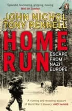 Home Run - Escape from Nazi Europe ebook by John Nichol, Tony Rennell