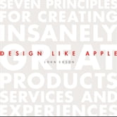 Design Like Apple - Seven Principles For Creating Insanely Great Products, Services, and Experiences ebook by John Edson