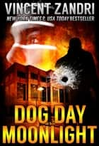 Dog Day Moonlight - A Dick Moonlight Thriller Book 9 ebook by Vincent Zandri
