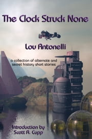The Clock Struck None ebook by Lou Antonelli