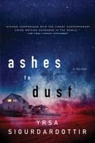 Ashes to Dust - A Thriller ebook by Yrsa Sigurdardottir