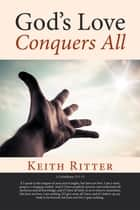Gods Love Conquers All ebook by Keith Ritter