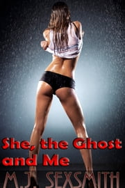 Ghost Sex #2: She, The Ghost and Me ebook by M.J. Sexsmith
