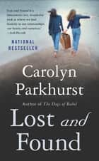 Lost and Found - A Novel ebook by Carolyn Parkhurst