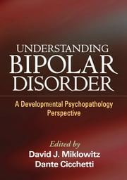 Understanding Bipolar Disorder - A Developmental Psychopathology Perspective ebook by David J. Miklowitz, PhD,Dante Cicchetti, PhD