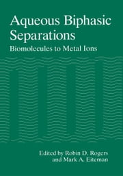 Aqueous Biphasic Separations - Biomolecules to Metal Ions ebook by Robin D. Rogers,M.A. Eiteman