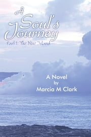 A Soul's Journey, part 1 The Blue Island ebook by Marcia M Clark
