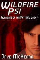 Wildfire Psi (Guardians of the Pattern, Book 4) ebook by Jaye McKenna