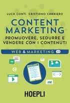 Content Marketing - Promuovere, sedurre e vendere con i contenuti ebook by Luca Conti, Cristiano Carriero