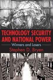 Technology Security and National Power - Winners and Losers ebook by Stephen D. Bryen