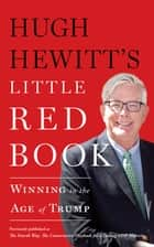 Hugh Hewitt's Little Red Book - Winning in the Age of Trump ebook by Hugh Hewitt