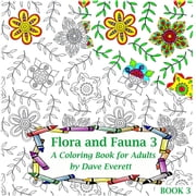 Flora and Fauna 3: A Coloring Book for Adults - Nature & Wildlife, #3 ebook by Dave Everett