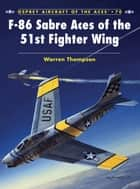 F-86 Sabre Aces of the 51st Fighter Wing ebook by Mr Warren Thompson, Mark Styling