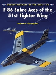 F-86 Sabre Aces of the 51st Fighter Wing ebook by Mr Warren Thompson,Mark Styling