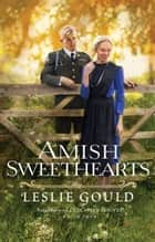 Amish Sweethearts (Neighbors of Lancaster County Book #2) ebook by Leslie Gould