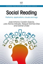 Social Reading - Platforms, Applications, Clouds and Tags ebook by José-Antonio Cordón-García,Julio Alonso-Arévalo,Raquel Gómez-Díaz,Daniel Linder