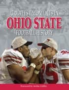 Greatest Moments in Ohio State Football History ebook by Archie Griffin