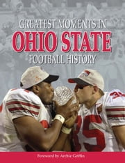 Greatest Moments in Ohio State Football History ebook by