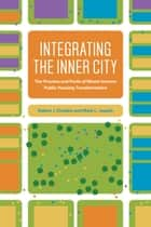 Integrating the Inner City - The Promise and Perils of Mixed-Income Public Housing Transformation ebook by Robert J. Chaskin, Mark L. Joseph