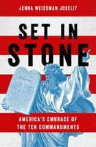 Set in Stone - America's Embrace of the Ten Commandments eBook by Jenna Weissman Joselit