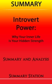 Introvert Power: Why your inner life is your hidden strength | Summary ebook by Summary Station